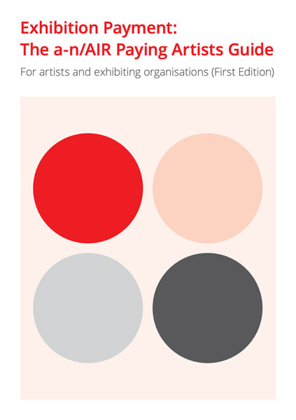 Exhibition Payment: The a-n/AIR Paying Artists Guide For artists and exhibiting organisations (First Edition)